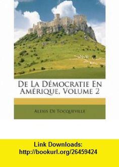 De La D�mocratie En Am�rique, Volume 2 (French Edition) (9781149005750) Alexis De Tocqueville , ISBN-10: 1149005750  , ISBN-13: 978-1149005750 ,  , tutorials , pdf , ebook , torrent , downloads , rapidshare , filesonic , hotfile , megaupload , fileserve