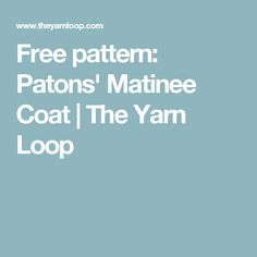 Free pattern: Patons' Matinee Coat | The Yarn Loop