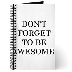 Dont forget to be awesome Journal on CafePress.com