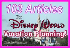 103 Fabulous Vacation Planning Articles for Walt Disney World (Save $$, get organized, have fun!!)