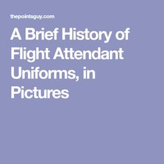 A Brief History of Flight Attendant Uniforms, in Pictures Flight Attendant Life, Attendance, History, Guy, Pictures, Photos, Historia, Grimm