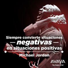 Siempre convierte situaciones negativas en situaciones positivas. Michael Jordan #Avaya #Frases  @Avaya_Latam
