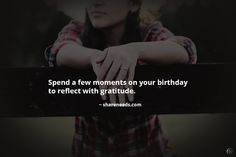 Spend a few moments on your birthday to reflect with gratitude.