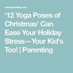 Yoga Poses of Christmas' Can Ease Your Holiday Stress—Your Kid's Too! Days Of Christmas Song, Holiday Stress, Yoga For Kids, Yoga Poses, Parenting, Songs, Activities, Workout, Canning