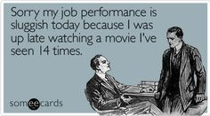 Sorry my job performance is sluggish today because I was up late watching a movie I've seen 14 times....Bridesmaids!