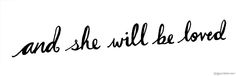 and she will be loved