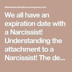 We all have an expiration date with a Narcissist! Understanding the attachment to a Narcissist! The denial and cognitive dissonance that distorts our normal reality.   After Narcissistic Abuse