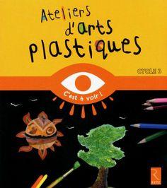 Ateliers d'arts plastiques - Cycle 3 - Ouvrage papier