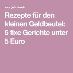 Rezepte für den kleinen Geldbeutel: 5 fixe Gerichte unter 5 Euro