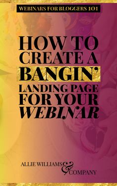 WEBINARS FOR BLOGGERS 101: The first in our series is all about creating a totally bangin' landing page for your webinar. We want readers to show up on your page and be so smitten with the design, the promising sneak peek, and the concept of the webinar t