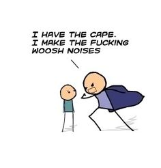 I Have The Cape I Make The Fucking Woosh Noises Photo:  This Photo was uploaded by ClynnS023. Find other I Have The Cape I Make The Fucking Woosh Noises ...
