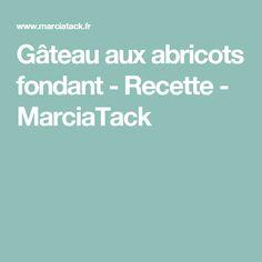 Gâteau aux abricots fondant - Recette - MarciaTack