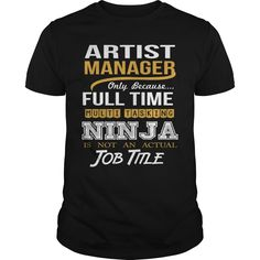 Artist Manager Only Because Full Time Multi Tasking Ninja Is Not An Actual Job Title T Shirt, Hoodie Artist Manager