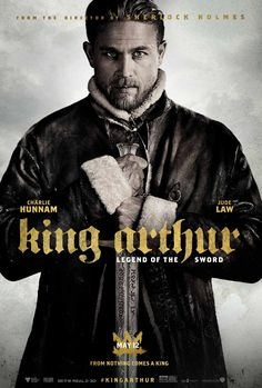 "King Arthur: Legend of the Sword (2017)  tagline: ""From nothing comes a king"""