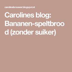 Carolines blog: Bananen-speltbrood (zonder suiker)