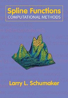 Spline functions : computational methods / Larry L. Schumaker. Society for Industrial and Applied Mathematics, cop. 2015