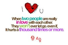 When two people are really in love with each other, they won't ever let go, even if, it hurts a thousand times or more.