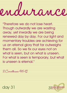 """Endurance:: """"Therefore we do not lose heart. Though outwardly we are wasting away, yet inwardly we are being renewed day by day. For our ligh..."""