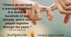 """""""Chains do not hold a marriage together. It is threads, hundreds of tiny threads, which sew people together through the years. Love Picture Quotes, Cute Love Pictures, Cute Love Quotes, Marriage Pictures, Happy Anniversary Quotes, Good Jokes, Jokes Quotes, Love And Marriage, Family Quotes"""