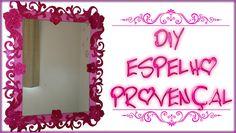 ✂ DIY/Faça você mesma: Espelho Provençal (lindo ❤)