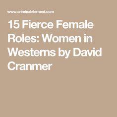 15 Fierce Female Roles: Women in Westerns by David Cranmer