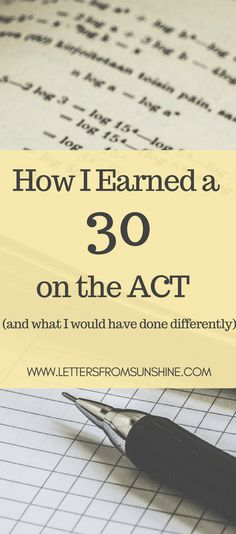 How I Earned a 30 on the ACT (and what I would have done differently)   Are you a college-bound student wanting to do well on the ACT to improve your chances of earning a good scholarship and getting admitted to college? I am revealing how I earned a 30 on the ACT, as well as what I would have done differently. www.lettersfromsunshine.com