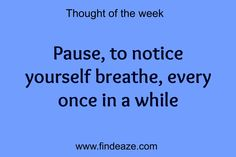 Pause, to notcie yourself breathe, every once in a while #FindEaze #Weddings #Inspirationalquotes