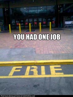 You had one job