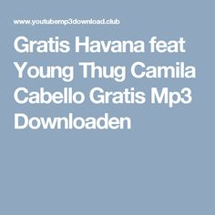 Gratis Havana feat Young Thug Camila Cabello Gratis Mp3 Downloaden