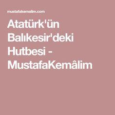 Atatürk'ün Balıkesir'deki Hutbesi - MustafaKemâlim