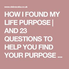 HOW I FOUND MY LIFE PURPOSE | AND 23 QUESTIONS TO HELP YOU FIND YOUR PURPOSE - Debra Ceka
