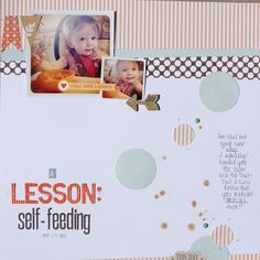 A Lesson: Self-Feeding - Scrapbook.com Baby Scrapbook, Scrapbook Paper Crafts, Scrapbook Pages, Scrapbooking Layouts, Digital Scrapbooking, Picture Layouts, Making Memories, Wedding Album, Layout Inspiration