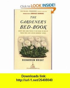The Gardeners Bed-Book Short and Long Pieces to Be Read in Bed by Those Who Love Green Growing Things (Modern Library Gardening) (9780812968736) Richardson Wright, Dominique Browning , ISBN-10: 0812968735  , ISBN-13: 978-0812968736 ,  , tutorials , pdf , ebook , torrent , downloads , rapidshare , filesonic , hotfile , megaupload , fileserve