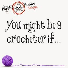 The top 34 reasons you might be a crocheter (or have one in your life): Playin' Hooky Designs