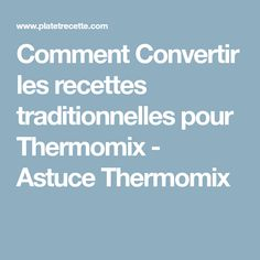 Comment Convertir les recettes traditionnelles pour Thermomix - Astuce Thermomix Cooking Chef, Cooking Recipes, Coco Curry, Thermomix Desserts, Food And Drink, How To Plan, Aide, Terminator 6, Friday