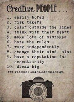 CREATIVE PEOPLE easily get bored risk takers color outside the lines think with their heart make lots of mistakes hate the rules work independently change their mind a lot have a reputation for ecc...