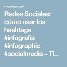 Redes Sociales: cómo usar los hashtags #infografia #infographic #socialmedia – TICs y Formación