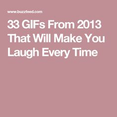 33 GIFs From 2013 That Will Make You Laugh Every Time