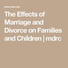 The Effects of Marriage and Divorce on Families and Children | mdrc