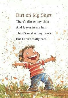 Dirt on my shirt preschool poems, play quotes, learning quotes, outdoor play spaces Play Quotes, Learning Quotes, Yoga Quotes, Quotes About Play, Parenting Quotes, Parenting Advice, Wild Child Quotes, Preschool Quotes, Montessori Quotes
