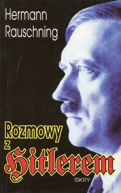 """Rozmowy z Hitlerem"" Hermann Rauschning Translated by Jürgen Hensel and Ryszard Turczyn Cover by Roman Kirilenko Published by Wydawnictwo Iskry 1994"