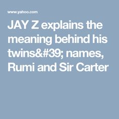 JAY Z explains the meaning behind his twins' names, Rumi and Sir Carter