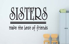 Sisters make the best of friends.. #2 Wall Decal Quote