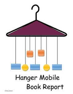 book report mobile hanger Directions for the mobile book report: 1 use a coat hanger for the top of your mobile 2 5th grade book reports.