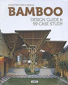 Architecture and Design: Bamboo Construction & Design: Design Guide & 59 Case Study by Eduard Broto (1-Mar-2015) Hardcover