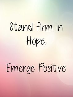 You can trust it.  It is not being weak or a daydreamer.  Hope is needed now more than ever.  Lean on it.  #EmergePositive
