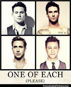 One of Each Please... :) #lol #humor #meme featuring actors Channing Tatum, Adam Levin, Ryan Gosling, Joseph Gordon Levitt