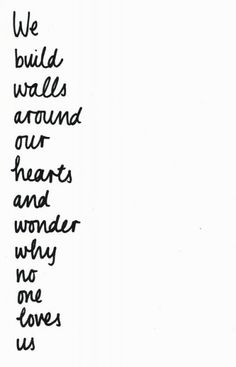 We build walls around our hearts and wonder why no one loves us  Quotable Tuesday 6-25-13 | EpicGasm