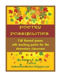 FALL POETRY POSSIBILITIES is a collection of 26 poems with a fall theme, including holidays and special events.  Each poem is accompanied by a teaching point, as well as activities, skill lessons, and poetry writing prompts.  $