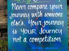 Never compare your journey with someone else's. Your journey is YOUR JOURNEY, not a competition. live ur life healthy and enjoy it!